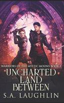 Uncharted Land Between