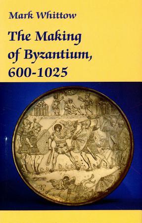 The Making of Byzantium  600 1025 PDF