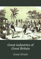 Great industries of Great Britain: Volume 1