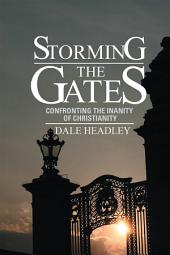 STORMING THE GATES: CONFRONTING THE INANITY OF CHRISTIANITY