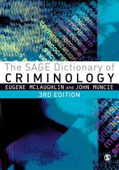 The SAGE Dictionary of Criminology: Edition 3