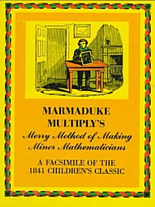 Marmaduke Multiply s Merry Method of Making Minor Mathematicians Book