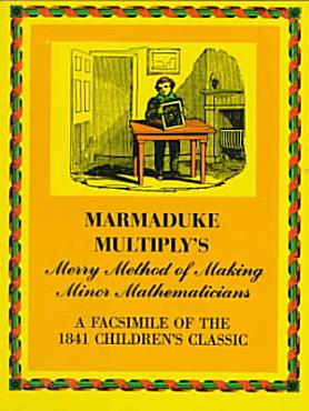 Marmaduke Multiply s Merry Method of Making Minor Mathematicians PDF