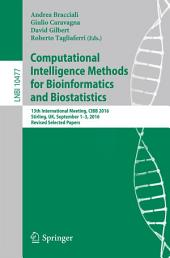 Computational Intelligence Methods for Bioinformatics and Biostatistics: 13th International Meeting, CIBB 2016, Stirling, UK, September 1-3, 2016, Revised Selected Papers