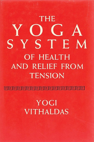 The Yoga System of Health and Relief from Tension  Illustrated Edition