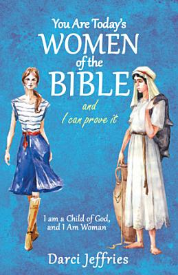 You Are Today   S Women of the Bible and I Can Prove It