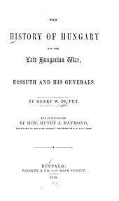 The History of Hungary and the Late Hungarian War: Kossuth and His Generals