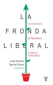 La fronda liberal: La reinvención del Liberalismo en México (1990/2014)
