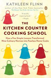 The Kitchen Counter Cooking School: How a Few Simple Lessons Transformed Nine Culinary Novices into Fearless HomeCooks