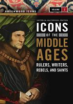 Icons of the Middle Ages: Rulers, Writers, Rebels, and Saints [2 volumes]