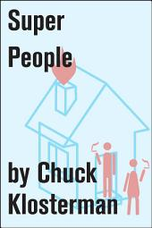 Super People: An Essay from Chuck Klosterman IV
