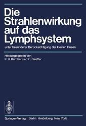 Die Strahlenwirkung auf das Lymphsystem: unter besonderer Berücksichtigung der kleinen Dosen