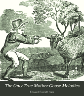 The Only True Mother Goose Melodies: An Exact Reproduction of the Text and Illustrations of the Original Edition