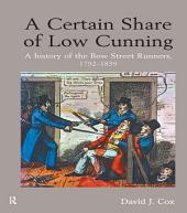 A Certain Share of Low Cunning: A History of the Bow Street Runners, 1792-1839