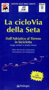 La ciclovia della seta. Dall'Adriatico al Tirreno in bicicletta