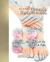Praxis Zeichnen - XL Übungsbuch 16: Hände & Füße