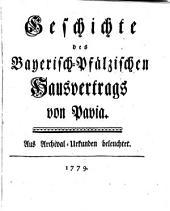 Geschichte des Bayerisch-Pfälzischen Hausvertrags von Pavia: aus Archival-Urkunden beleuchtet
