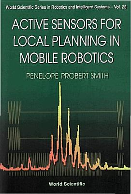 Active Sensors for Local Planning in Mobile Robotics PDF