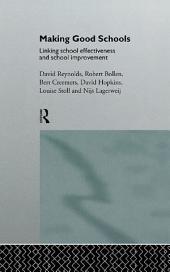Making Good Schools: Linking School Effectiveness and Improvement