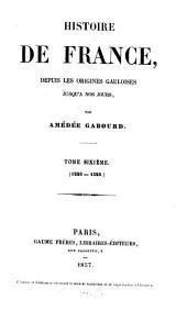 Histoire de France, depuis les origines gauloises jusqu'à nos jours: Volume6