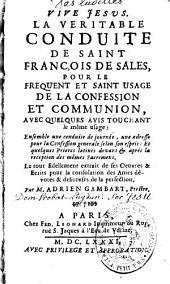 La veritable conduite de Saint François de Sales pour le fréquent et saint usage de la confession et de la communion...