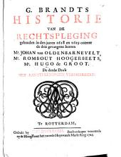 G. Brandts Historie van de rechtspleging gehouden in ... 1618 en 1619 ontrent ... mr. Johan van Oldenbarnevelt, mr. Rombout Hoogerbeets, mr. Hugo de Groot