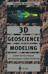3D Geoscience Modeling: Computer Techniques for Geological Characterization