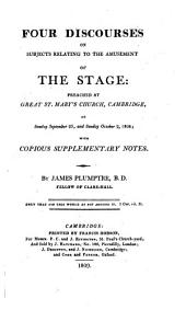 Four discourses on subjects relating to the amusement of the stage: preached at Great St. Mary's Church, Cambridge, on Sunday September 25, and Sunday October 2, 1808; with copious supplementary notes