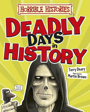 Horrible Histories  Deadly Days in History PDF