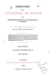 Introduction to the Literature of Europe in the Fifteenth, Sixteenth and Seventeenth Centuries: With Portrait, Volume 2