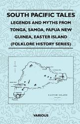 South Pacific Tales Legends And Myths From Tonga Samoa Papua New Guinea Easter Island Folklore History Series  Book PDF