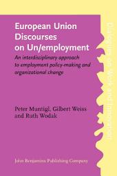 European Union Discourses on Un/employment: An interdisciplinary approach to employment policy-making and organizational change