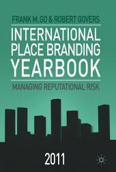 International Place Branding Yearbook 2011: Managing Reputational Risk