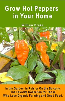 Grow Hot Peppers in Your Home  In the Garden  in Pots or On the Balcony