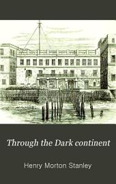Through the Dark Continent: Or, The Sources of the Nile Around the Great Lakes of Equatorial Africa, and Down the Livingstone River to the Atlantic Ocean, Volume 1