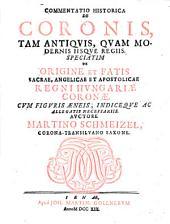 Commentatio historica de coronis, tam antiquis quam modernis iisque regiis, speciatim de origine et fatis sacrae, angelicae et apostolicae regni Hungariae coronae