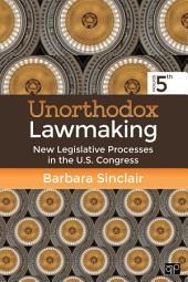 Unorthodox Lawmaking: New Legislative Processes in the U.S. Congress, Edition 5