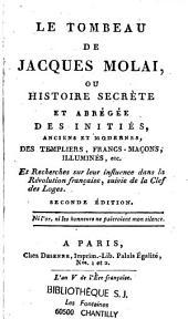 Le tombeau de Jacques Molai, ou Histoire secrète et abrégée des initiés anciens et modernes, des templiers, francs-maçons, illuminés...