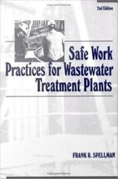 Safe Work Practices for Wastewater Treatment Plants, Second Edition: Edition 2