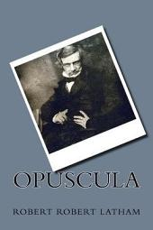 Opuscula: Essays, Chiefly Philological and Ethnographical