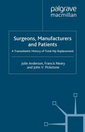 Surgeons, Manufacturers and Patients: A Transatlantic History of Total Hip Replacement