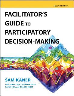 Facilitator s Guide to Participatory Decision Making Book