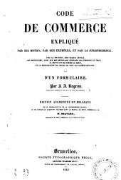 Code de commerce expliqué par ses motifs, par des exemples, et par la jurisprudence ...: suivi d'un formulaire