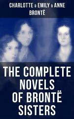 The Complete Novels of Brontë Sisters