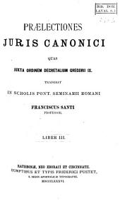 Praelectiones juris canonici quas juxta ordinem Decretalium Gregorii IX. tradebat in scholis Pont. Seminarii Romani