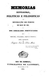 Memorias historicas, politicas, e filosoficas da revolução do Porto em maio de 1828, e dos emigrados portugezes [ed. by E.J. da Silva Maia. Wanting pp