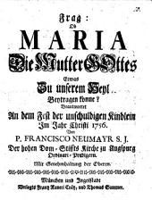 Frag: Ob MARIA Die Mutter GOttes Etwas Zu unserem Heyl Beytragen könne?