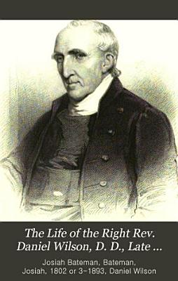 The Life of the Right Rev  Daniel Wilson  D D   Late Lord Bishop of Calcutta and Metropolitan of India PDF