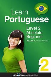 Learn Portuguese - Level 2: Absolute Beginner (Enhanced Version): Volume 2: Lessons 1-25