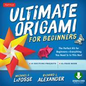 Ultimate Origami for Beginners Kit: Perfect Kit for Beginners-Everything You Need is in This Box!: Includes Origami Book with Downloadable Instructional Video